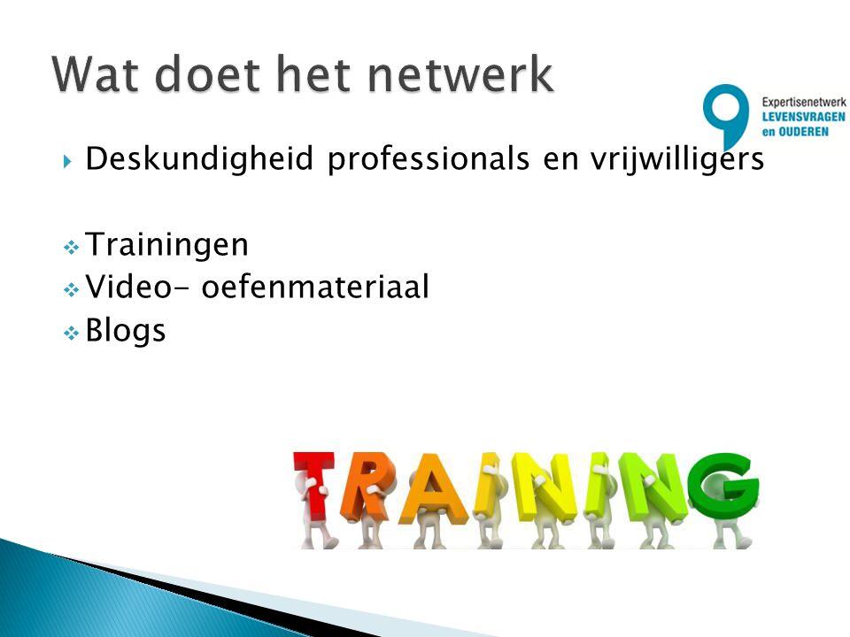  Deskundigheid professionals en vrijwilligers  Trainingen  Video- oefenmateriaal  Blogs