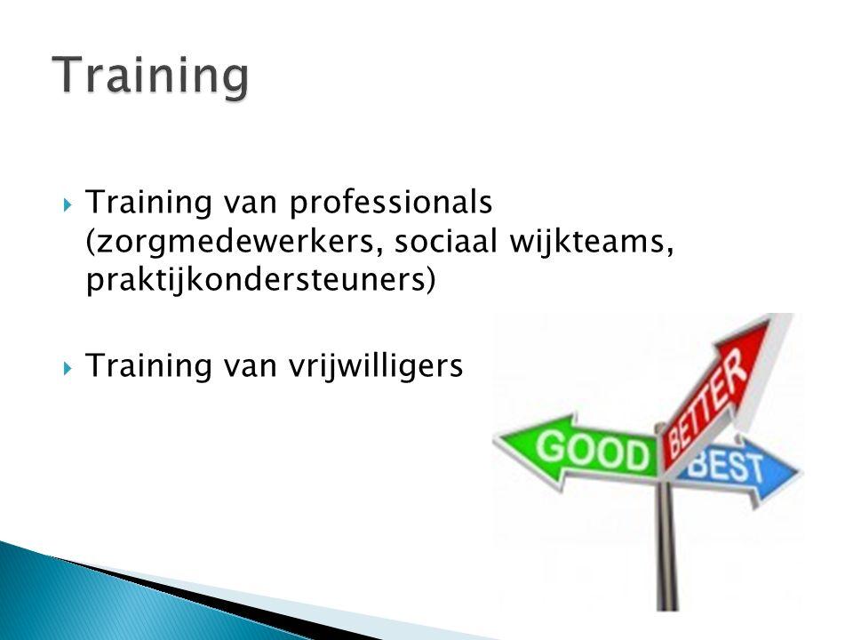  Training van professionals (zorgmedewerkers, sociaal wijkteams, praktijkondersteuners)  Training van vrijwilligers