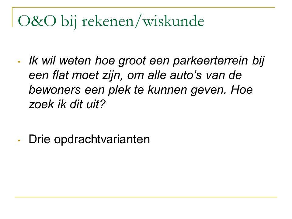 O&O bij rekenen/wiskunde Ik wil weten hoe groot een parkeerterrein bij een flat moet zijn, om alle auto's van de bewoners een plek te kunnen geven. Ho