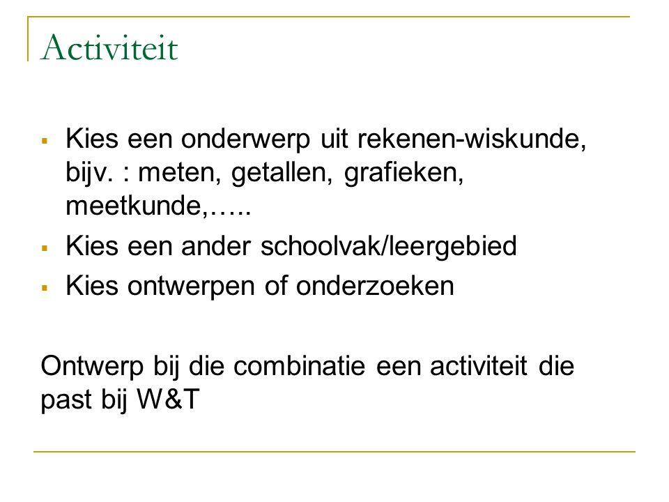 Activiteit  Kies een onderwerp uit rekenen-wiskunde, bijv.