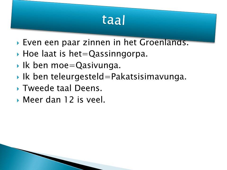  Even een paar zinnen in het Groenlands.  Hoe laat is het=Qassinngorpa.
