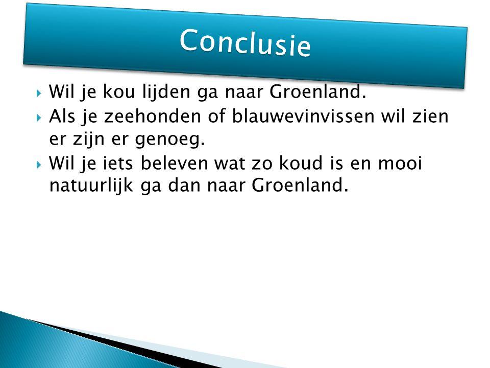 Wil je kou lijden ga naar Groenland.