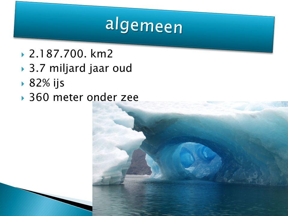  2.187.700. km2  3.7 miljard jaar oud  82% ijs  360 meter onder zee