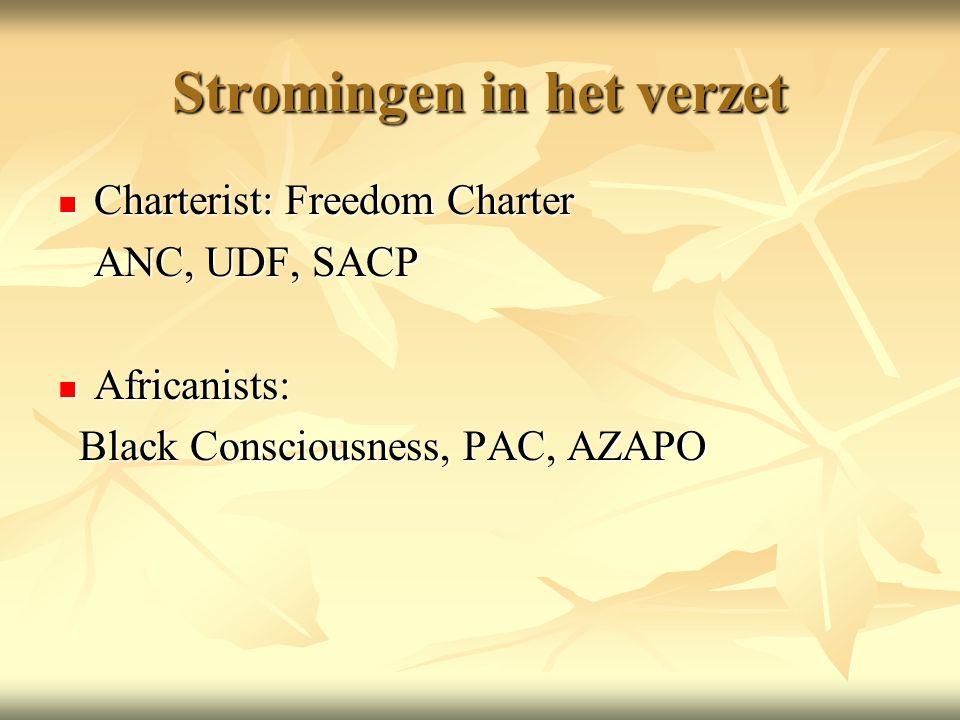 Stromingen in het verzet Charterist: Freedom Charter Charterist: Freedom Charter ANC, UDF, SACP Africanists: Africanists: Black Consciousness, PAC, AZAPO Black Consciousness, PAC, AZAPO