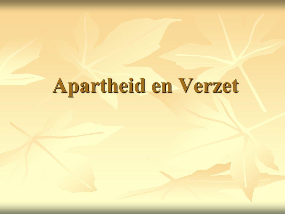 Apartheid en Verzet Apartheid en Verzet