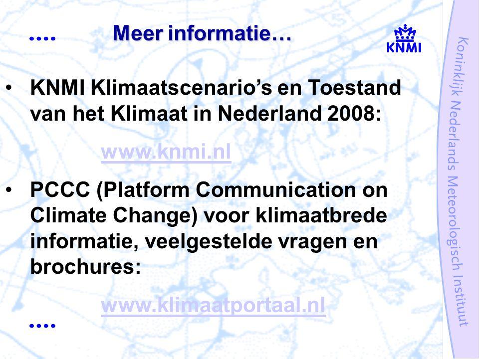 KNMI Klimaatscenario's en Toestand van het Klimaat in Nederland 2008: www.knmi.nl PCCC (Platform Communication on Climate Change) voor klimaatbrede informatie, veelgestelde vragen en brochures: www.klimaatportaal.nl Meer informatie…