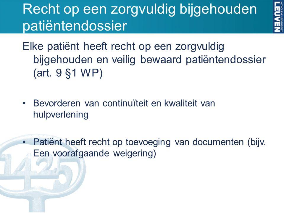 Recht op een zorgvuldig bijgehouden patiëntendossier Elke patiënt heeft recht op een zorgvuldig bijgehouden en veilig bewaard patiëntendossier (art.