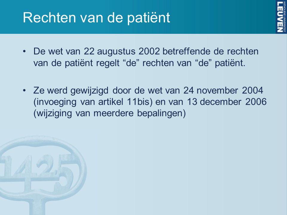 Rechten van de patiënt De wet van 22 augustus 2002 betreffende de rechten van de patiënt regelt de rechten van de patiënt.