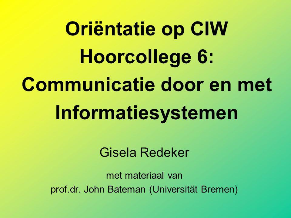 Oriëntatie op CIW Hoorcollege 6: Communicatie door en met Informatiesystemen Gisela Redeker met materiaal van prof.dr.