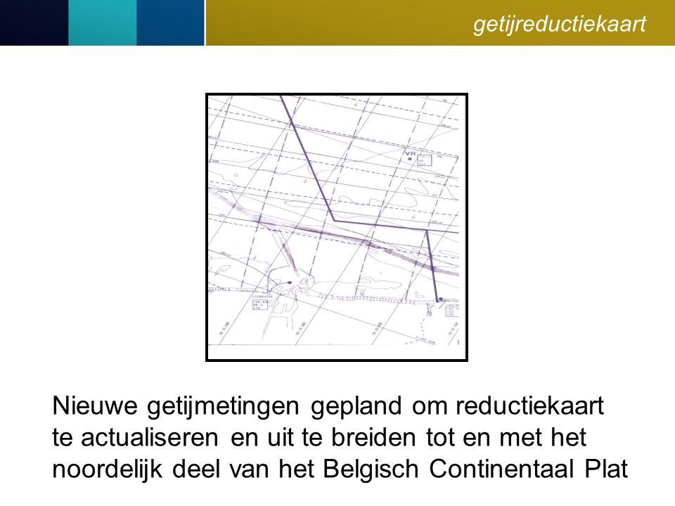 getijreductiekaart Nieuwe getijmetingen gepland om reductiekaart te actualiseren en uit te breiden tot en met het noordelijk deel van het Belgisch Continentaal Plat
