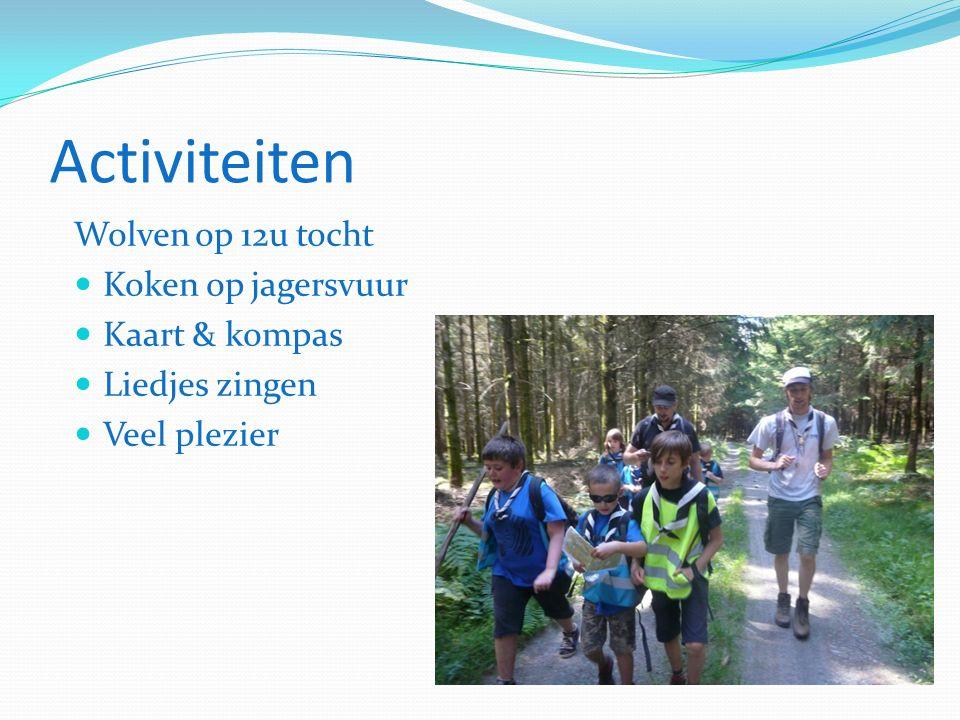 Activiteiten Wolven op 12u tocht Koken op jagersvuur Kaart & kompas Liedjes zingen Veel plezier