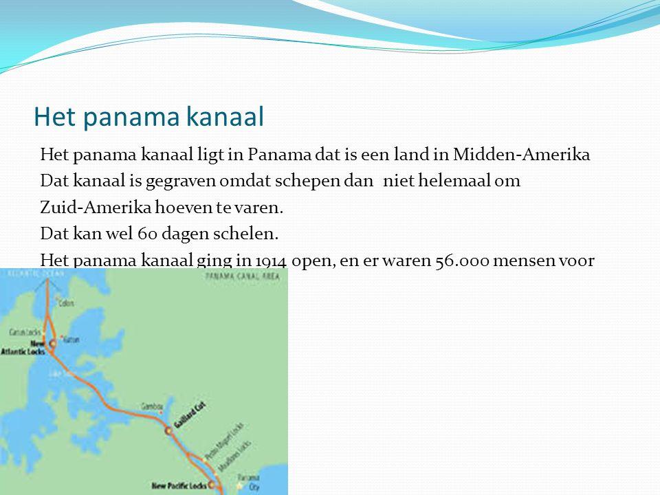 Het panama kanaal Het panama kanaal ligt in Panama dat is een land in Midden-Amerika Dat kanaal is gegraven omdat schepen dan niet helemaal om Zuid-Amerika hoeven te varen.