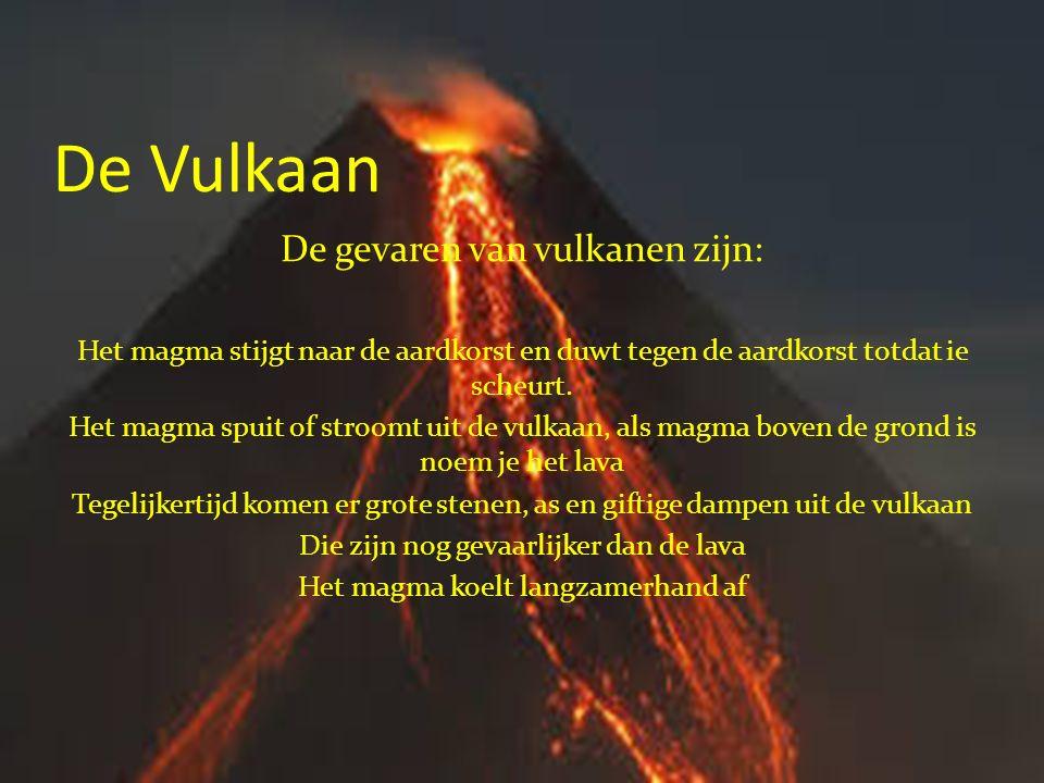 De vulkaan Verschillende vulkanen: Je hebt verschillende soorten vulkanen Je hebt de slapende vulkaan die kan nu niet uitbarsten maar over een paar jaar wel.