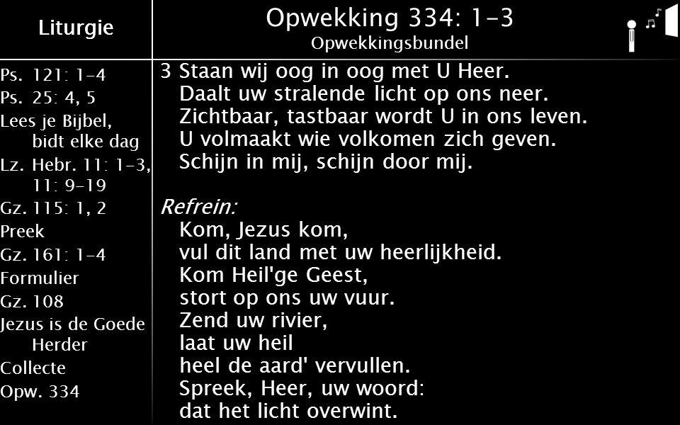 Liturgie Ps.121: 1-4 Ps.25: 4, 5 Lees je Bijbel, bidt elke dag Lz.Hebr.