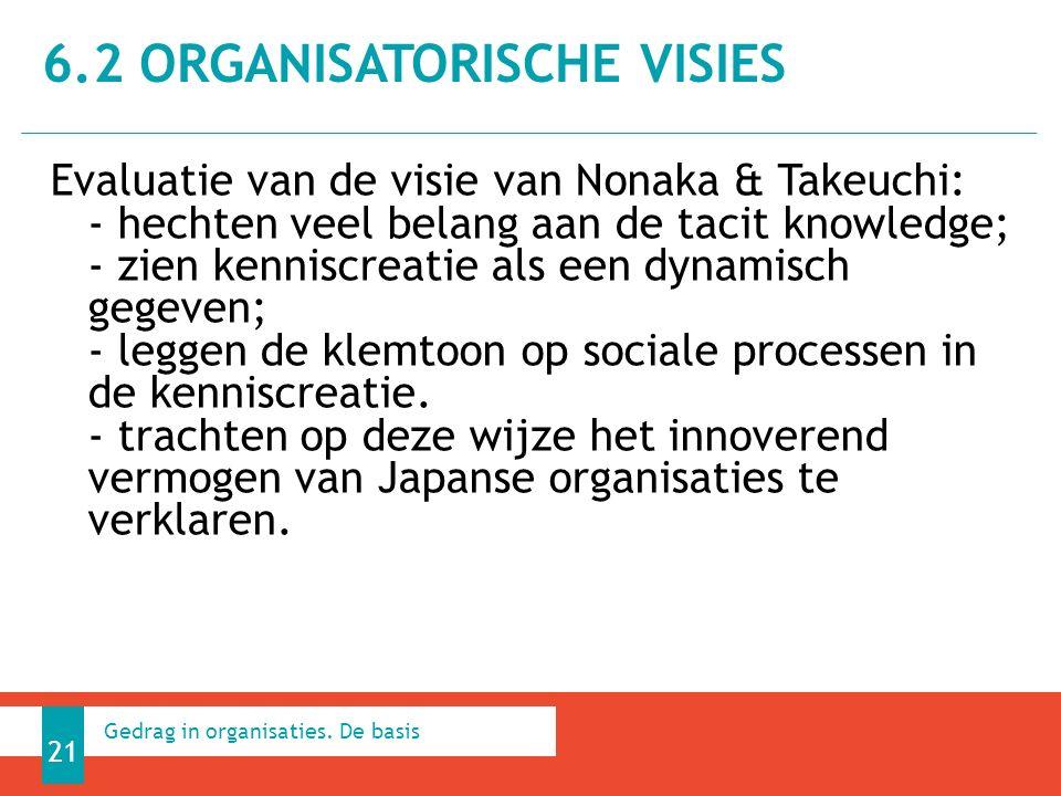 Evaluatie van de visie van Nonaka & Takeuchi: - hechten veel belang aan de tacit knowledge; - zien kenniscreatie als een dynamisch gegeven; - leggen de klemtoon op sociale processen in de kenniscreatie.