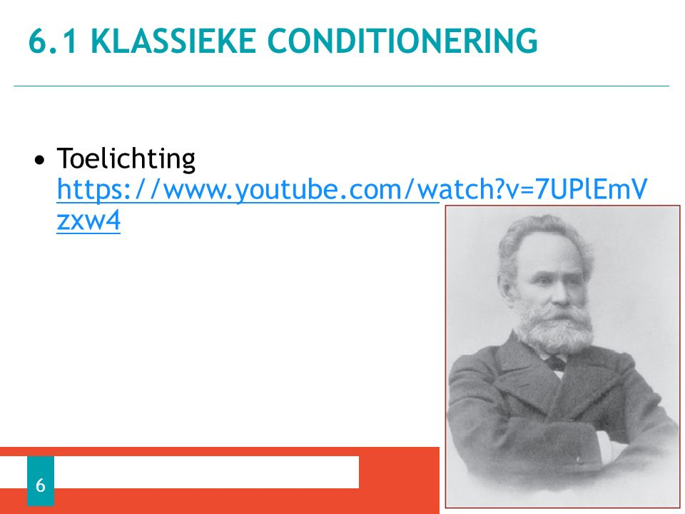 Toelichting https://www.youtube.com/watch?v=7UPlEmV zxw4 https://www.youtube.com/watch?v=7UPlEmV zxw4 6.1 KLASSIEKE CONDITIONERING 6