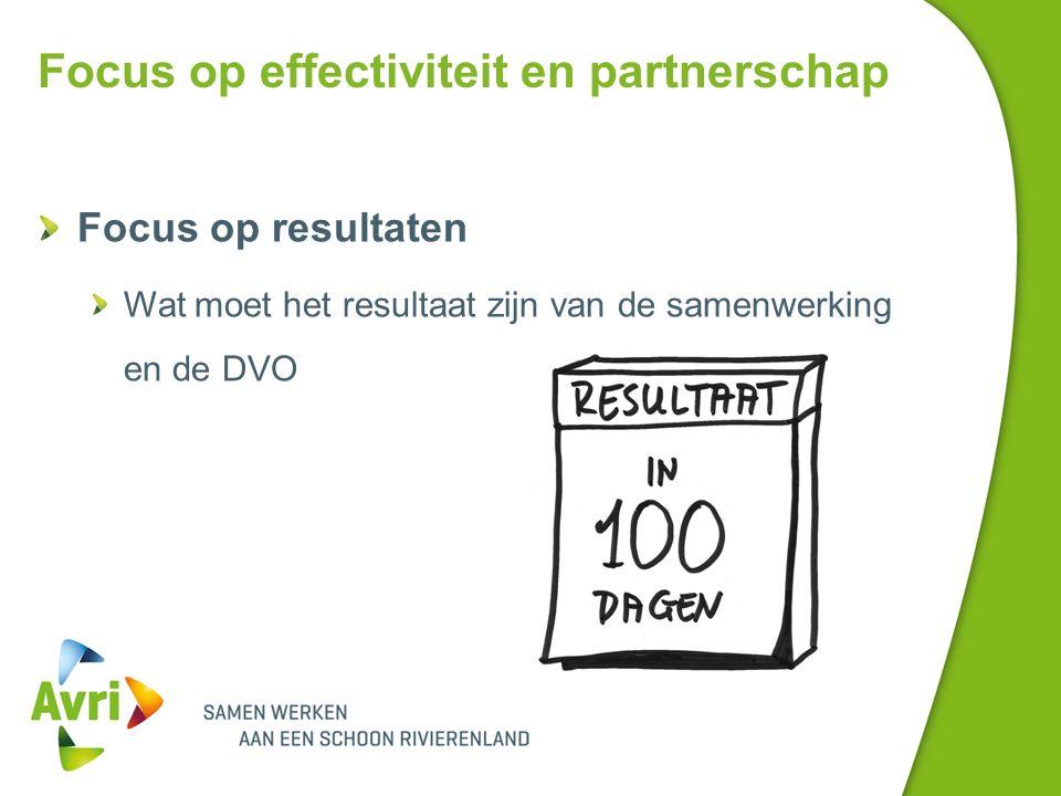 Focus op effectiviteit en partnerschap Focus op resultaten Wat moet het resultaat zijn van de samenwerking en de DVO
