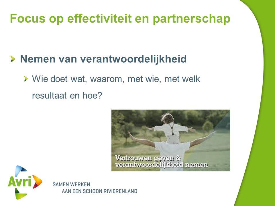 Focus op effectiviteit en partnerschap Nemen van verantwoordelijkheid Wie doet wat, waarom, met wie, met welk resultaat en hoe