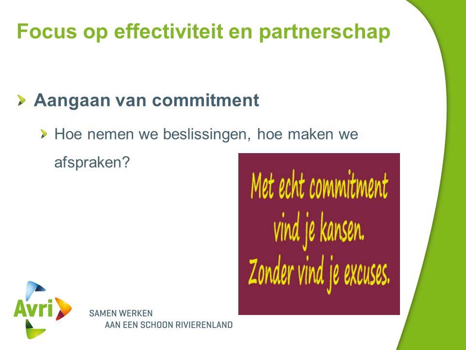 Focus op effectiviteit en partnerschap Aangaan van commitment Hoe nemen we beslissingen, hoe maken we afspraken