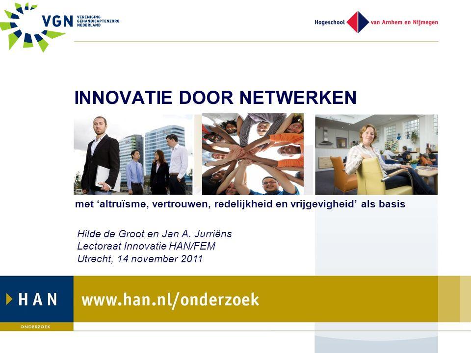 INNOVATIE DOOR NETWERKEN met 'altruïsme, vertrouwen, redelijkheid en vrijgevigheid' als basis Hilde de Groot en Jan A.