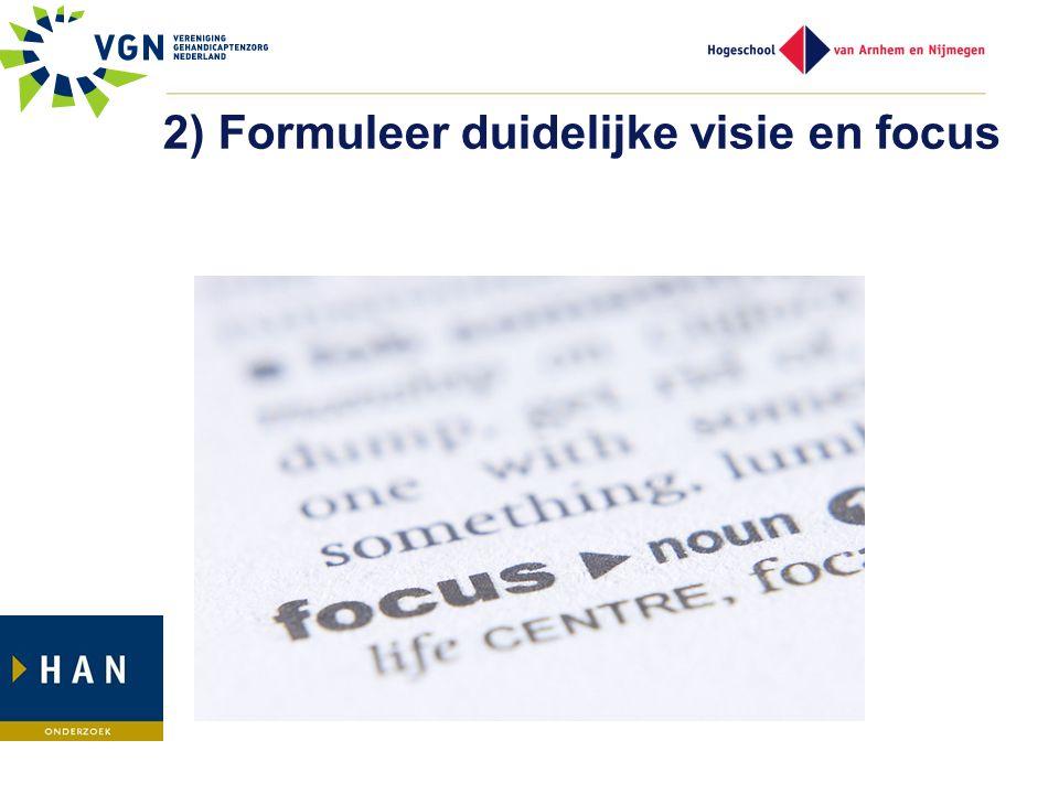 2) Formuleer duidelijke visie en focus