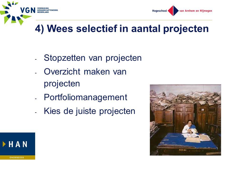 4) Wees selectief in aantal projecten - Stopzetten van projecten - Overzicht maken van projecten - Portfoliomanagement - Kies de juiste projecten