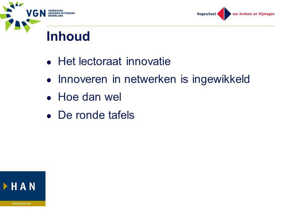 Inhoud Het lectoraat innovatie Innoveren in netwerken is ingewikkeld Hoe dan wel De ronde tafels