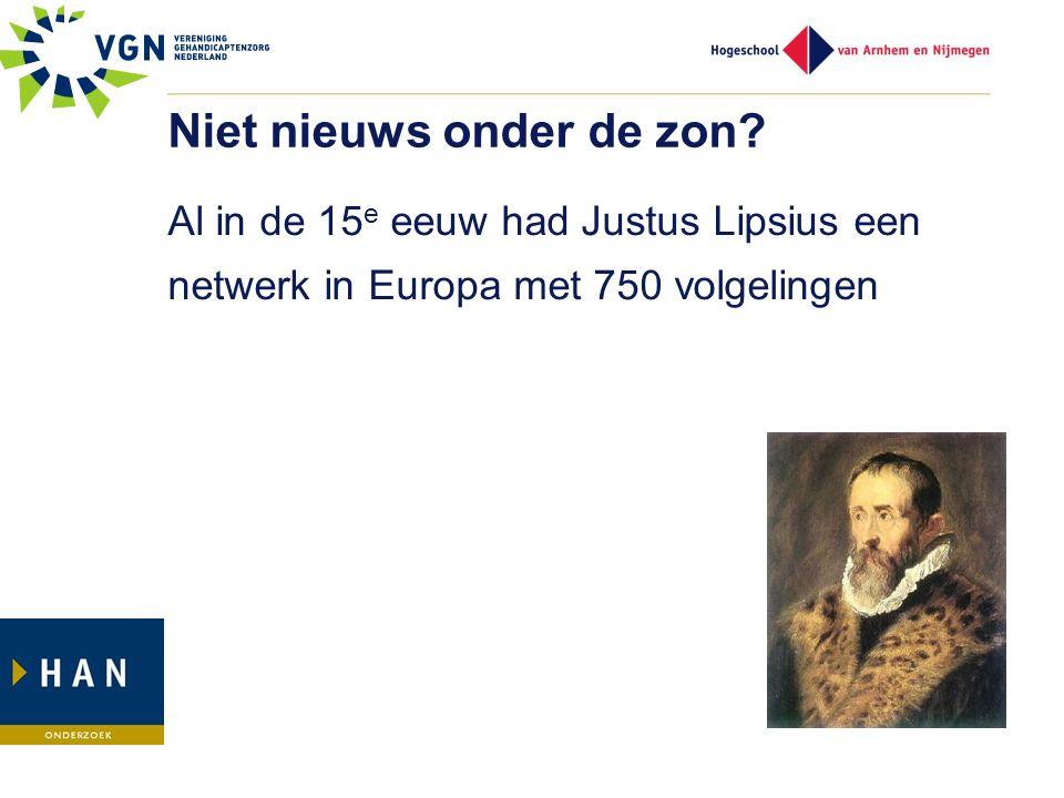 Niet nieuws onder de zon? Al in de 15 e eeuw had Justus Lipsius een netwerk in Europa met 750 volgelingen