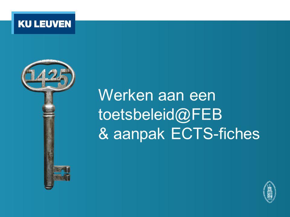 Werken aan een toetsbeleid@FEB & aanpak ECTS-fiches