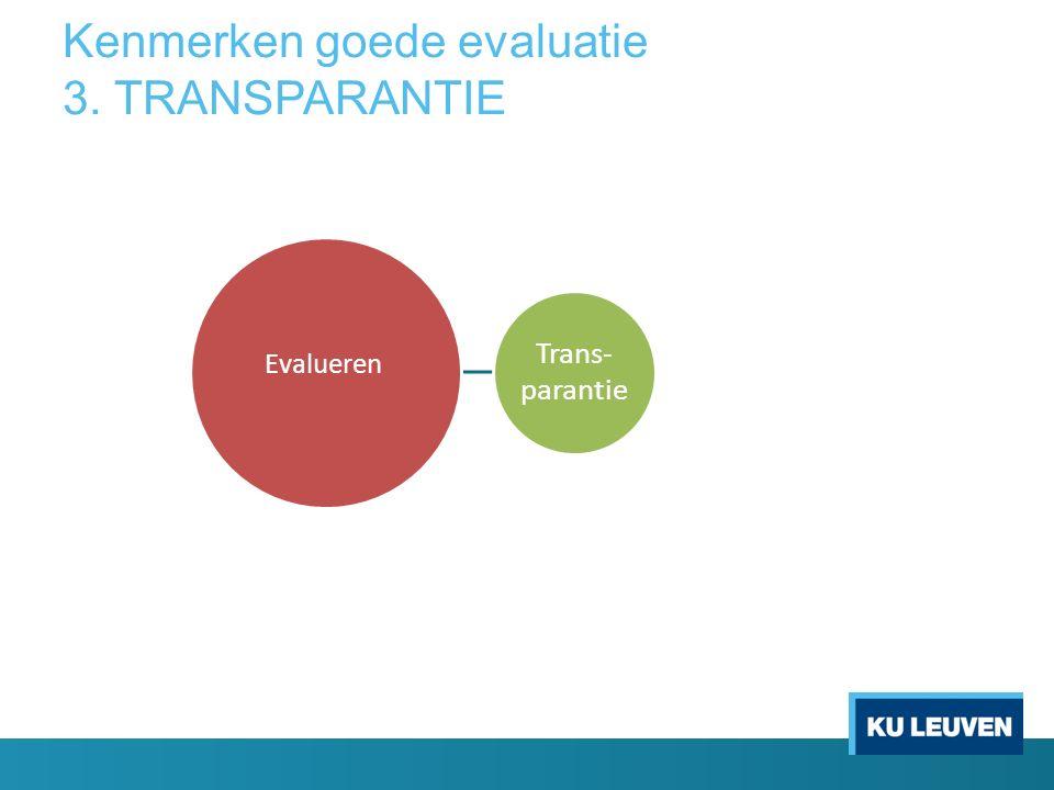 Kenmerken goede evaluatie 3. TRANSPARANTIE Trans- parantie Evalueren