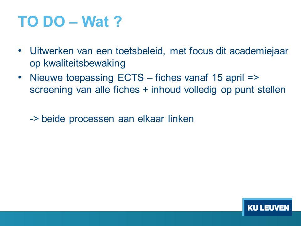 TO DO – Wat ? Uitwerken van een toetsbeleid, met focus dit academiejaar op kwaliteitsbewaking Nieuwe toepassing ECTS – fiches vanaf 15 april => screen