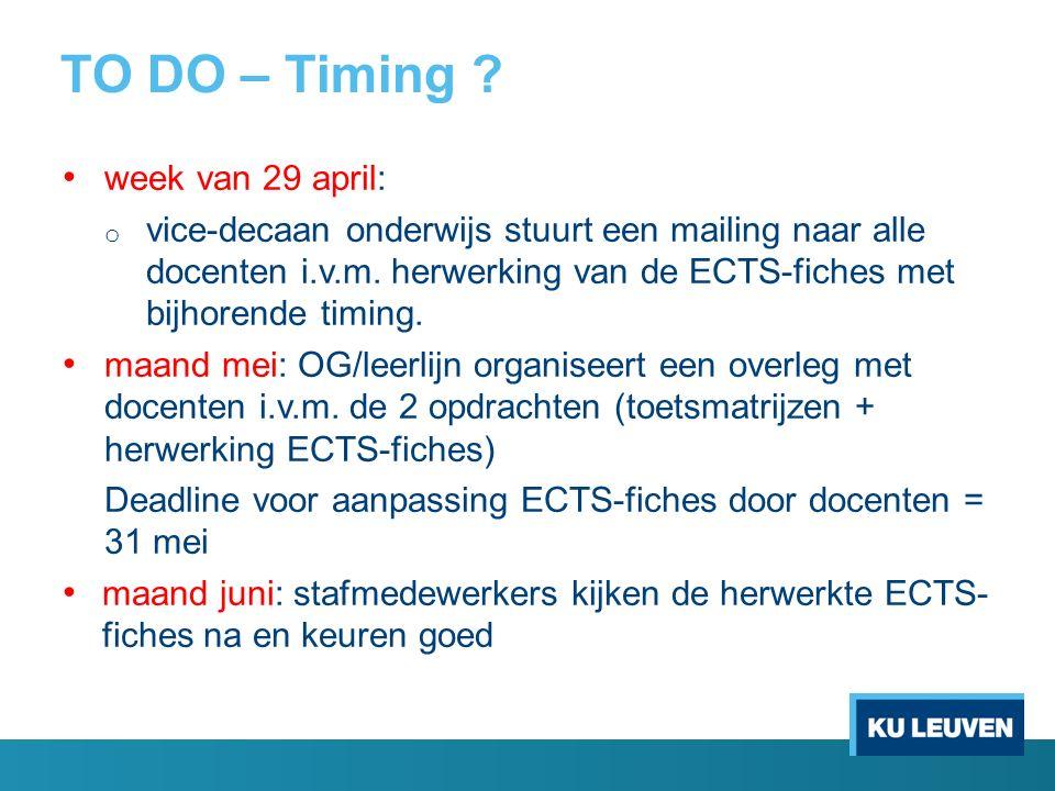 TO DO – Timing ? week van 29 april: o vice-decaan onderwijs stuurt een mailing naar alle docenten i.v.m. herwerking van de ECTS-fiches met bijhorende