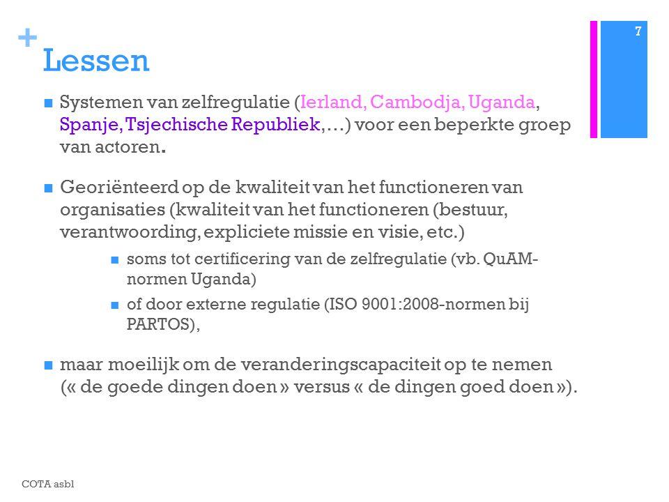 + Lessen Systemen van zelfregulatie (Ierland, Cambodja, Uganda, Spanje, Tsjechische Republiek,…) voor een beperkte groep van actoren.
