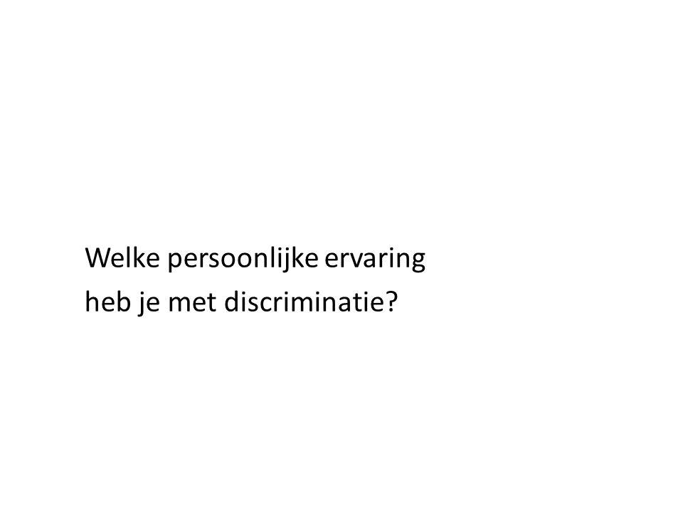 Welke persoonlijke ervaring heb je met discriminatie?