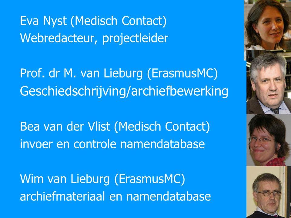 Eva Nyst (Medisch Contact) Webredacteur, projectleider Prof. dr M. van Lieburg (ErasmusMC) Geschiedschrijving/archiefbewerking Bea van der Vlist (Medi
