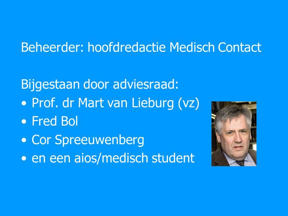 Beheerder: hoofdredactie Medisch Contact Bijgestaan door adviesraad: Prof. dr Mart van Lieburg (vz) Fred Bol Cor Spreeuwenberg en een aios/medisch stu