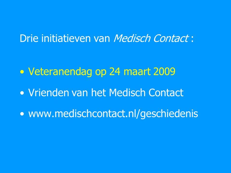 Drie initiatieven van Medisch Contact : Veteranendag op 24 maart 2009 Vrienden van het Medisch Contact www.medischcontact.nl/geschiedenis