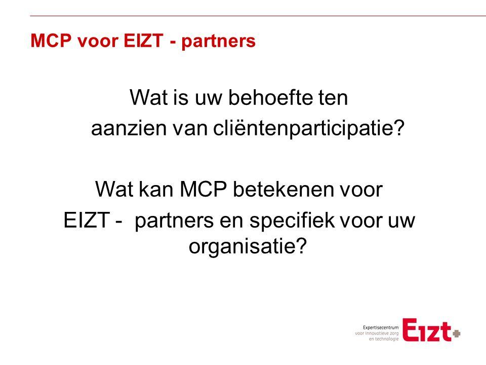 Visie MCP voor EIZT - partners Wat is uw behoefte ten aanzien van cliëntenparticipatie.