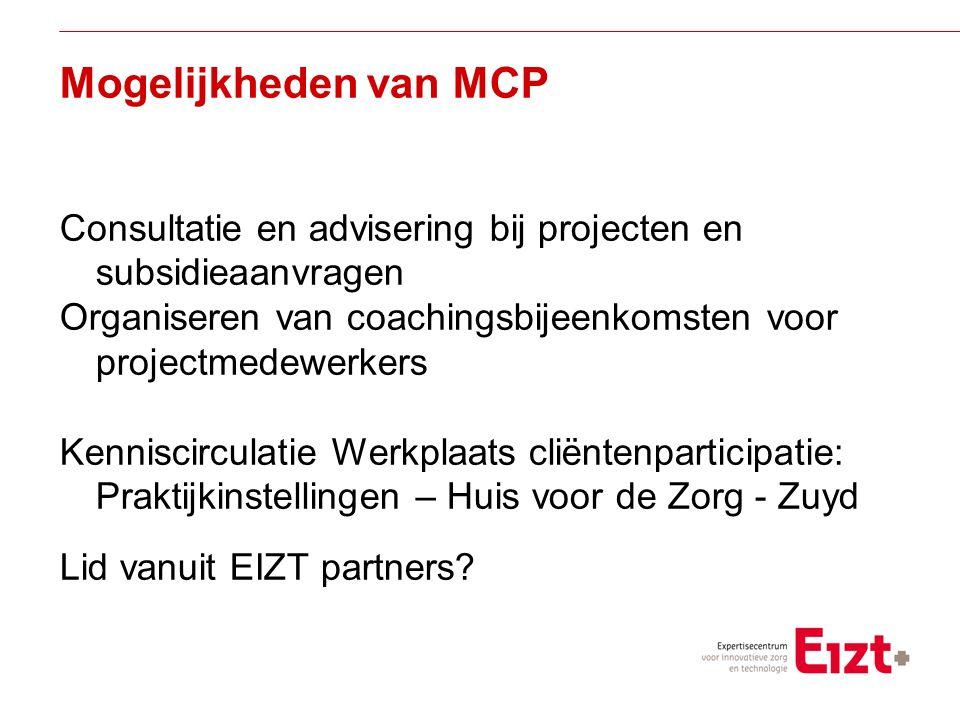 Visie Mogelijkheden van MCP Consultatie en advisering bij projecten en subsidieaanvragen Organiseren van coachingsbijeenkomsten voor projectmedewerkers Kenniscirculatie Werkplaats cliëntenparticipatie: Praktijkinstellingen – Huis voor de Zorg - Zuyd Lid vanuit EIZT partners