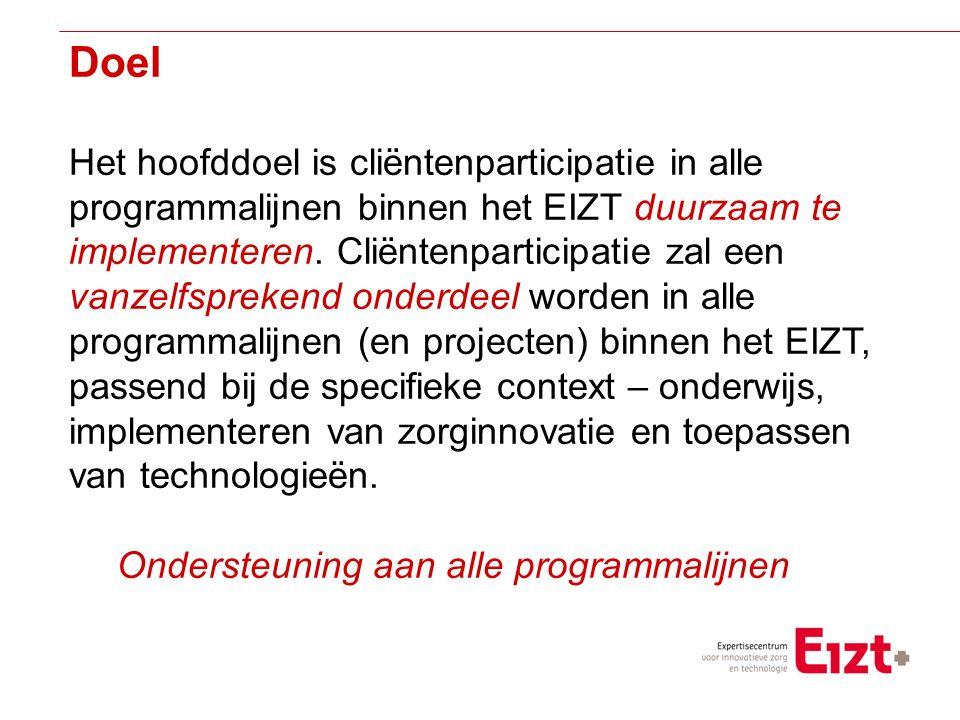 Visie Doel Het hoofddoel is cliëntenparticipatie in alle programmalijnen binnen het EIZT duurzaam te implementeren.