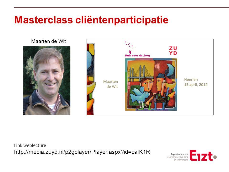 Visie Masterclass cliëntenparticipatie Maarten de Wit Link weblecture http://media.zuyd.nl/p2gplayer/Player.aspx id=caIK1R