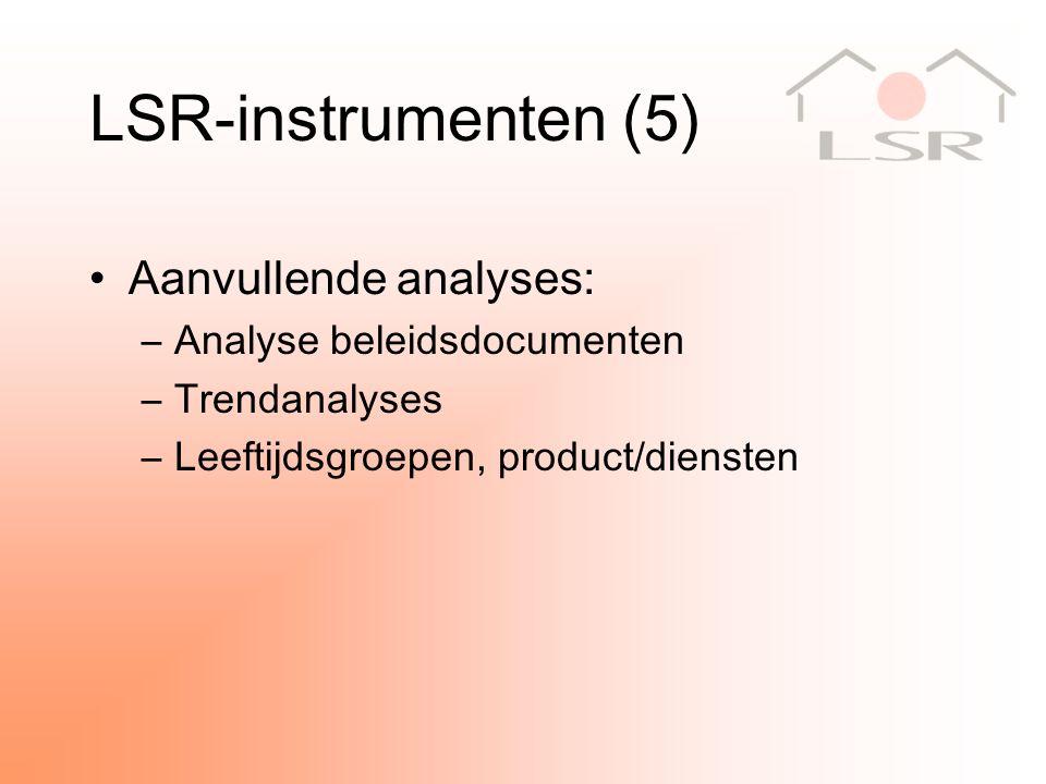 LSR-instrumenten (5) Aanvullende analyses: –Analyse beleidsdocumenten –Trendanalyses –Leeftijdsgroepen, product/diensten
