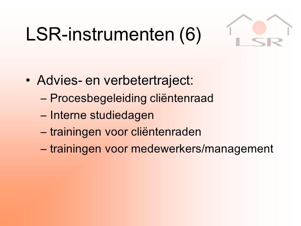 LSR-instrumenten (6) Advies- en verbetertraject: –Procesbegeleiding cliëntenraad –Interne studiedagen –trainingen voor cliëntenraden –trainingen voor medewerkers/management