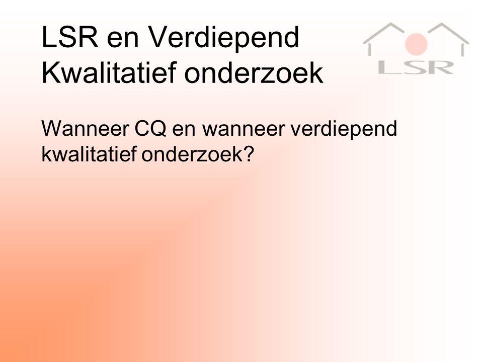 LSR en Verdiepend Kwalitatief onderzoek Wanneer CQ en wanneer verdiepend kwalitatief onderzoek?