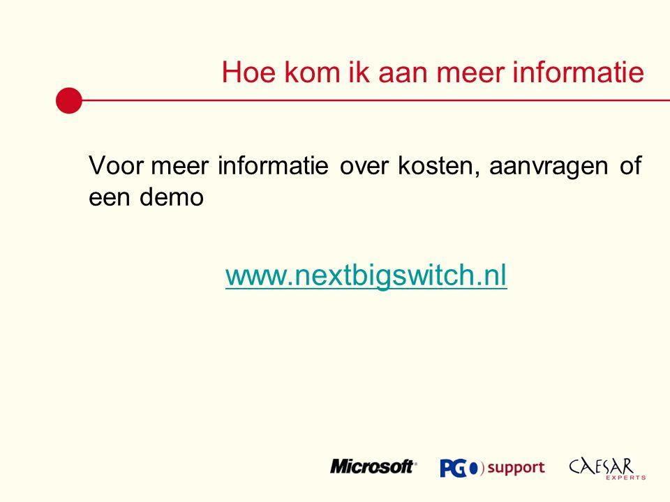 Hoe kom ik aan meer informatie Voor meer informatie over kosten, aanvragen of een demo www.nextbigswitch.nl
