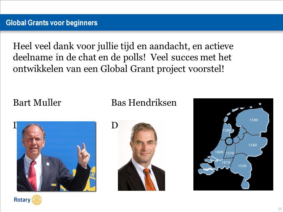 64 Global Grants voor beginners Heel veel dank voor jullie tijd en aandacht, en actieve deelname in de chat en de polls.