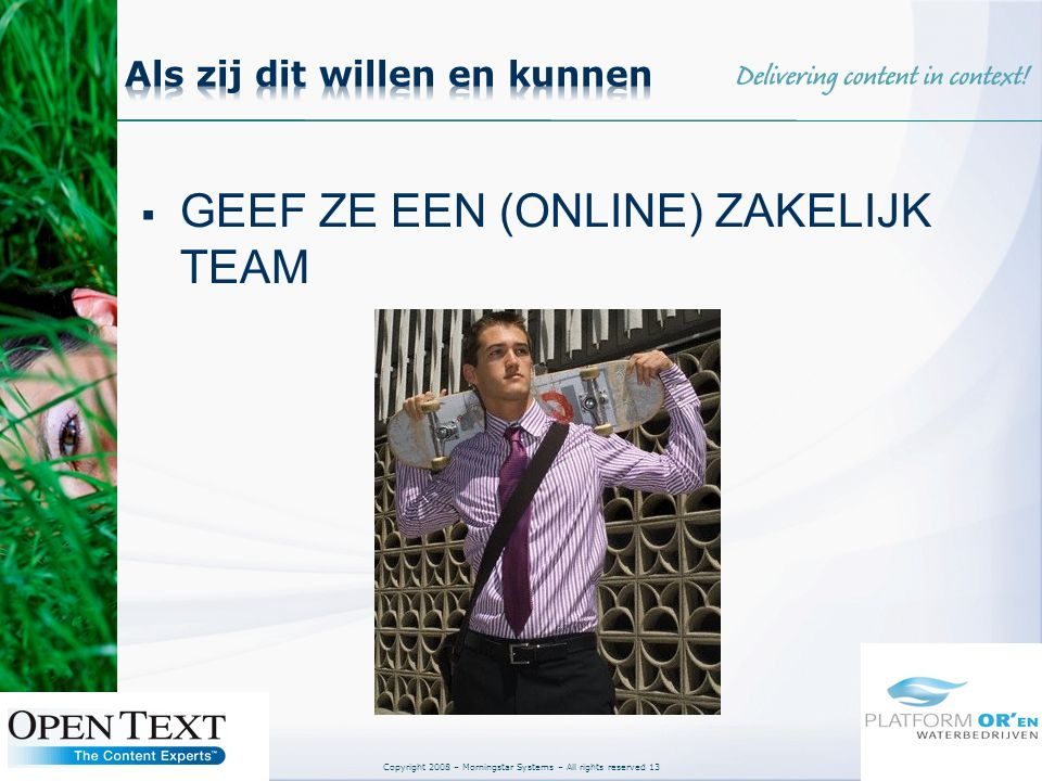 Copyright 2008 – Morningstar Systems – All rights reserved 13  GEEF ZE EEN (ONLINE) ZAKELIJK TEAM