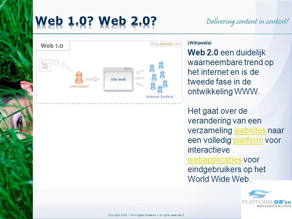 Copyright 2008 – Morningstar Systems – All rights reserved 3 (Wikipedia) Web 2.0 een duidelijk waarneembare trend op het internet en is de tweede fase