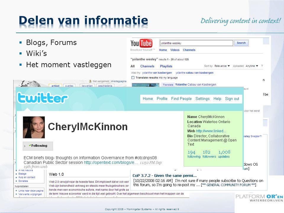 Copyright 2008 – Morningstar Systems – All rights reserved 9  Blogs, Forums  Wiki's  Het moment vastleggen
