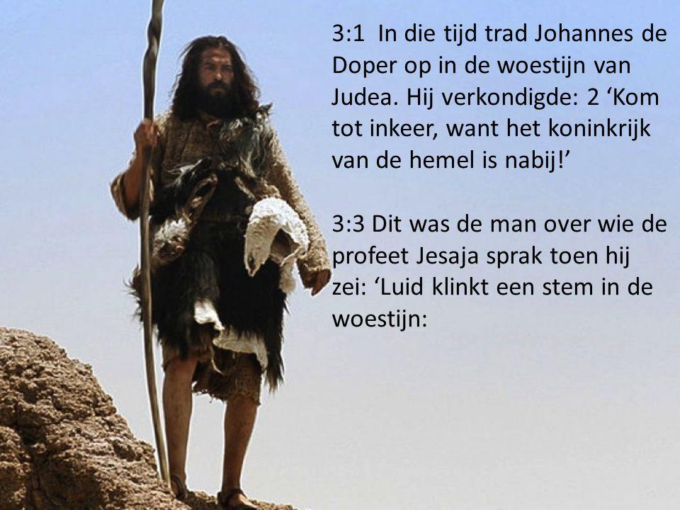 3:1 In die tijd trad Johannes de Doper op in de woestijn van Judea.